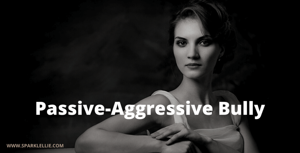 Passive-agressive bullies